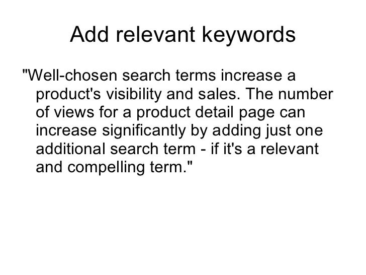 Add relevant keywords <ul><li>&quot;Well-chosen search terms increase a product's visibility and sales. The number of view...