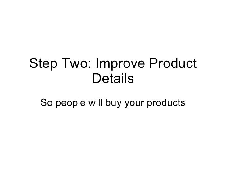 Step Two: Improve Product Details So people will buy your products