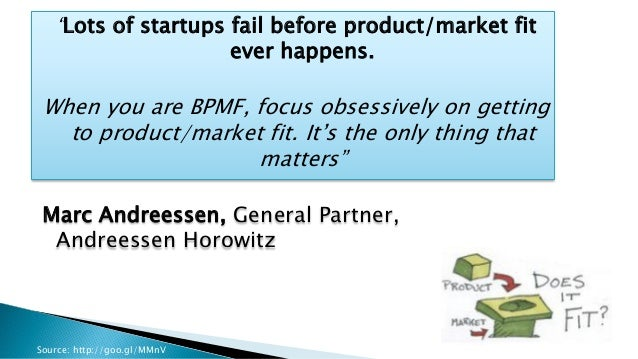 """""""Lots of startups fail before product/market fit ever happens. When you are BPMF, focus obsessively on getting to product/..."""