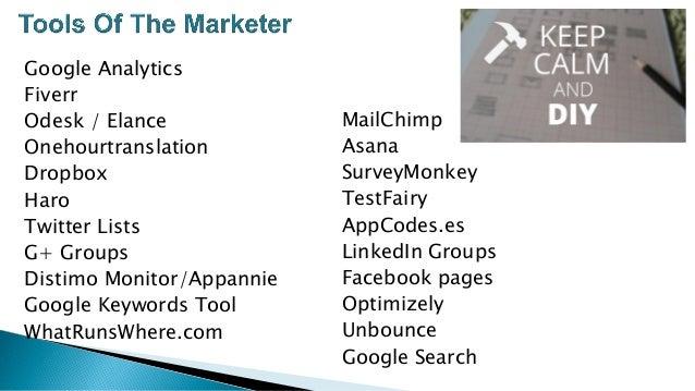Google Analytics Fiverr Odesk / Elance Onehourtranslation Dropbox Haro Twitter Lists G+ Groups Distimo Monitor/Appannie Go...