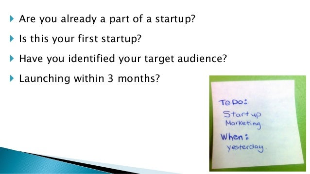  Are you already a part of a startup?  Is this your first startup?  Have you identified your target audience?  Launchi...