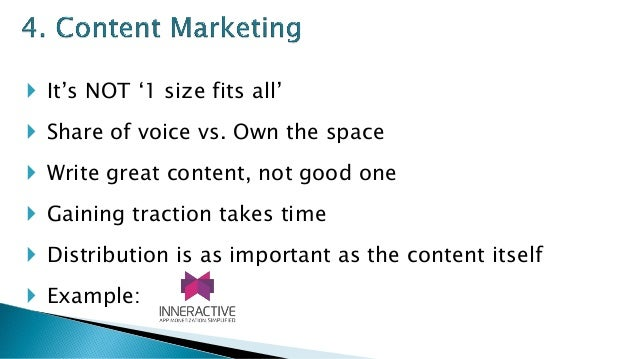  It's NOT '1 size fits all'  Share of voice vs. Own the space  Write great content, not good one  Gaining traction tak...