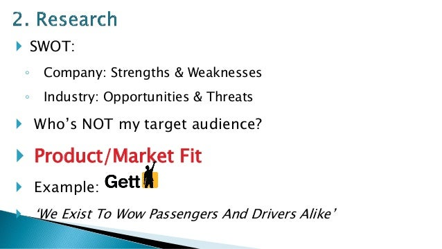  SWOT: ◦ Company: Strengths & Weaknesses ◦ Industry: Opportunities & Threats  Who's NOT my target audience?  Product/Ma...