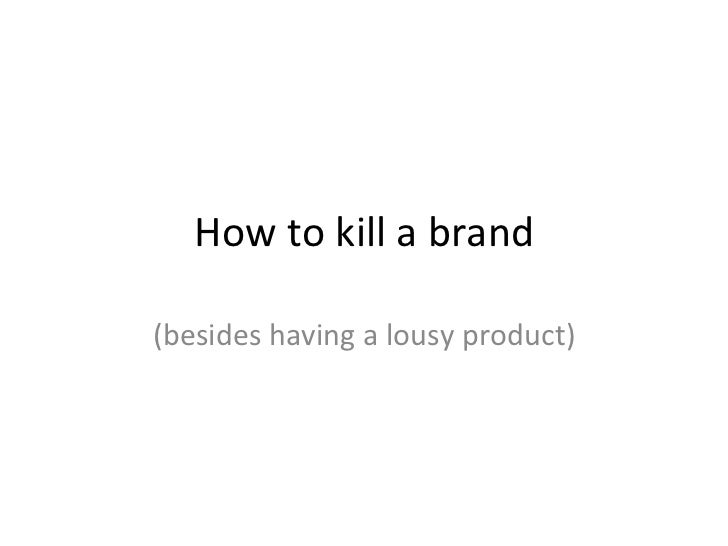 How to kill a brand (besides having a lousy product)