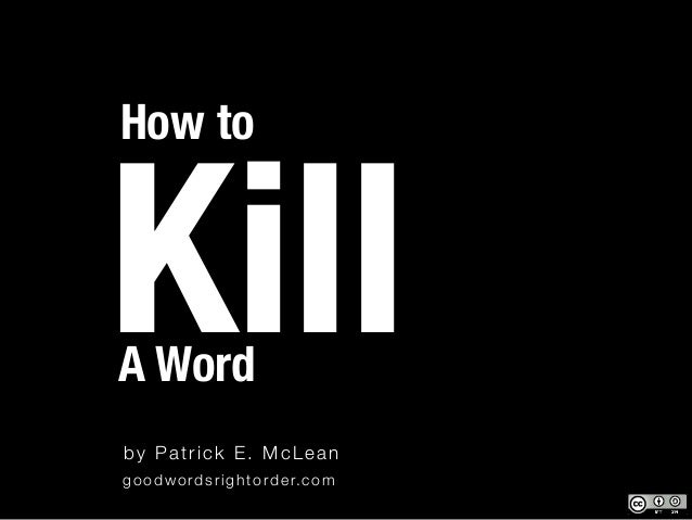 How toKillA Wordby Patrick E. McLeang o o d w o r d s r i g h t o r d e r. c o m
