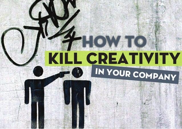 How to kill creativity in your company