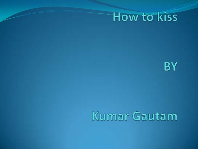 1The first and the most basic rule of any kiss is-knowing the right moment. Kiss should not be sosudden that it becomes sh...