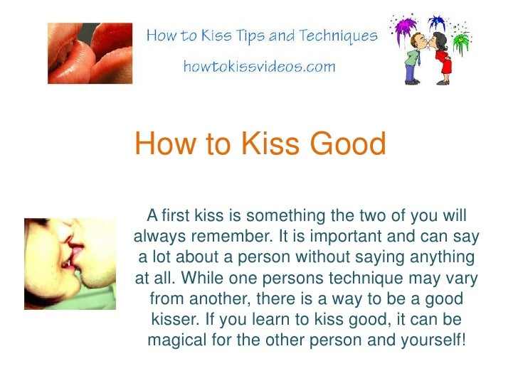 How to Kiss Good<br />A first kiss is something the two of you will always remember. It is important and can say a lot abo...
