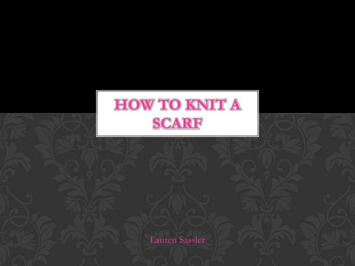 How to Knit a Scarf<br />Lauren Sassler<br />