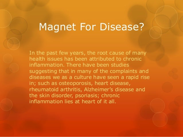 Magnet For Disease? In the past few years, the root cause of many health issues has been attributed to chronic inflammatio...