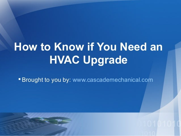 How to Know if You Need an HVAC Upgrade  Brought to you by: www.cascademechanical.com