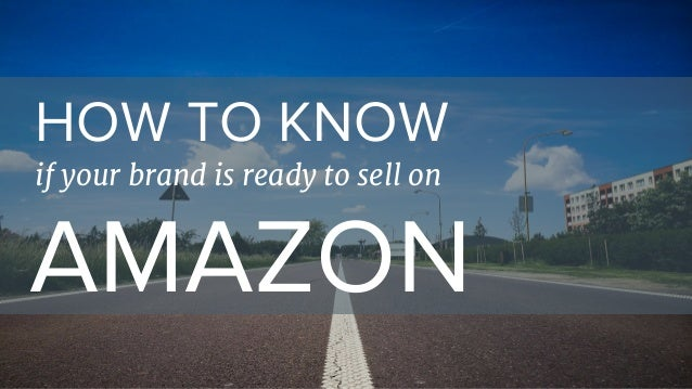 HOW TO KNOW if your brand is ready to sell on AMAZON
