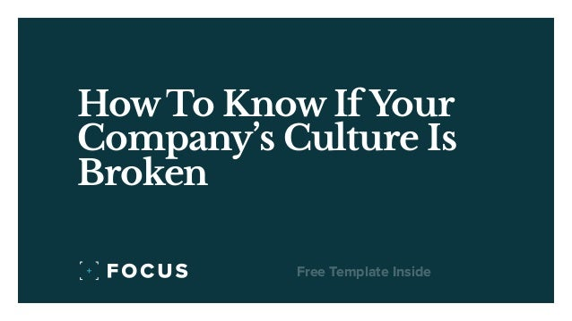 How To Know If Your Company's Culture Is Broken Free Template Inside