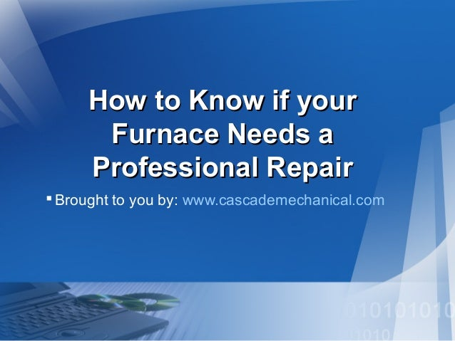 How to Know if your Furnace Needs a Professional Repair  Brought to you by: www.cascademechanical.com