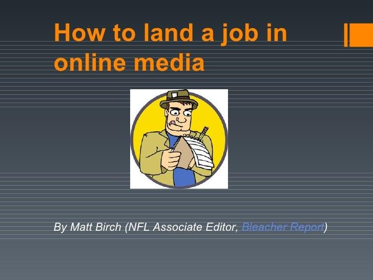 How to land a job inonline mediaBy Matt Birch (NFL Associate Editor, Bleacher Report)