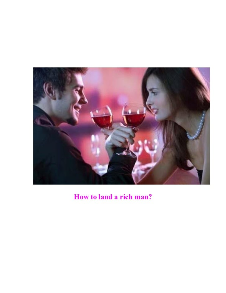 How to land a rich man?