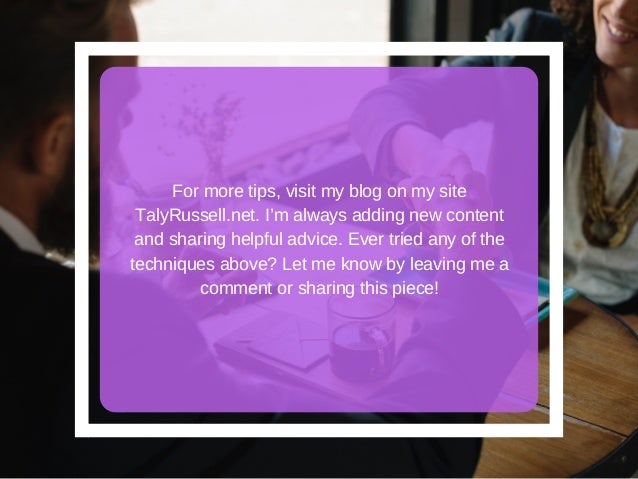 For more tips, visit my blog on my site TalyRussell.net. I'm always adding new content and sharing helpful advice. Ever tr...