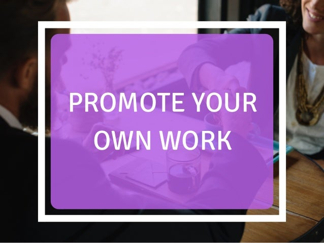 PROMOTE YOUR OWN WORK