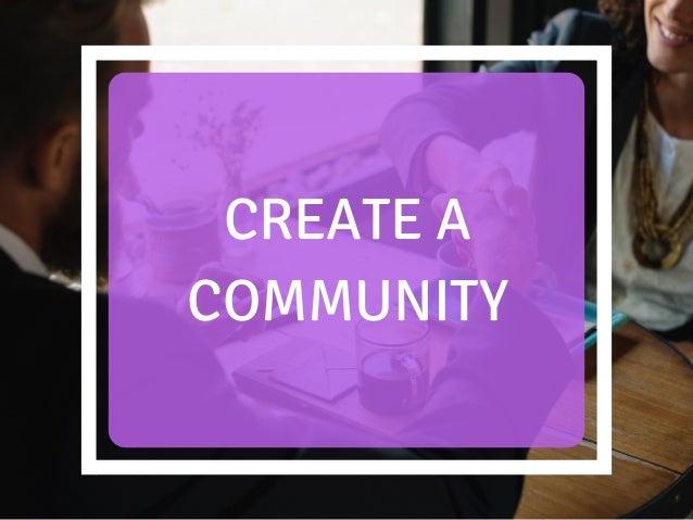CREATE A COMMUNITY