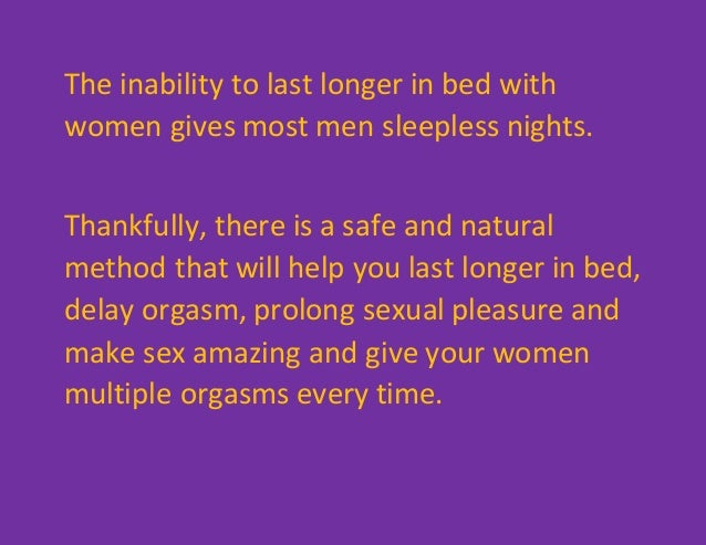 The inability to last longer in bed with women gives most men sleepless nights. Thankfully, there is a safe and natural me...