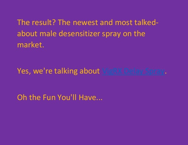 The result? The newest and most talked- about male desensitizer spray on the market. Yes, we're talking about VigRX Delay ...