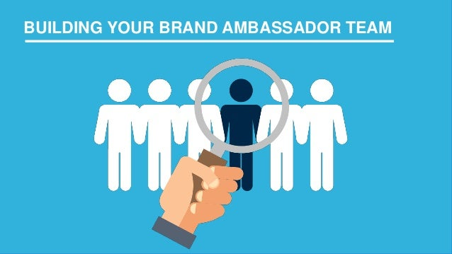 BUILDING YOUR BRAND AMBASSADOR PROGRAM BUILDING YOUR BRAND AMBASSADOR TEAM