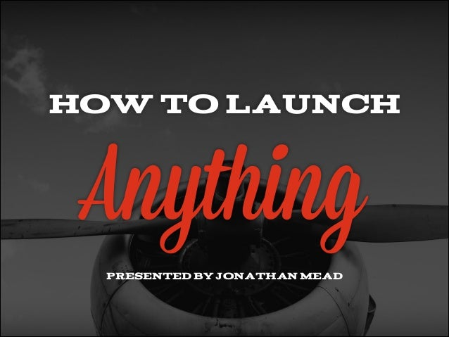 "WELCOME TO HOW TO LAUNCH ANYTHING ""Launching Anything is Like Taking an Epic Trip"" how to launch Anything presented by jon..."