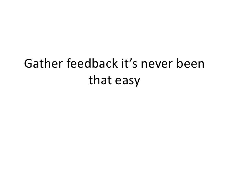 Gather feedback it's never been            that easy