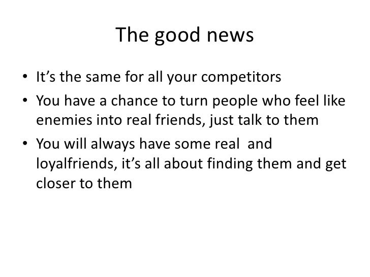 The good news • It's the same for all your competitors • You have a chance to turn people who feel like   enemies into rea...