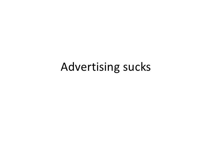 Advertising sucks