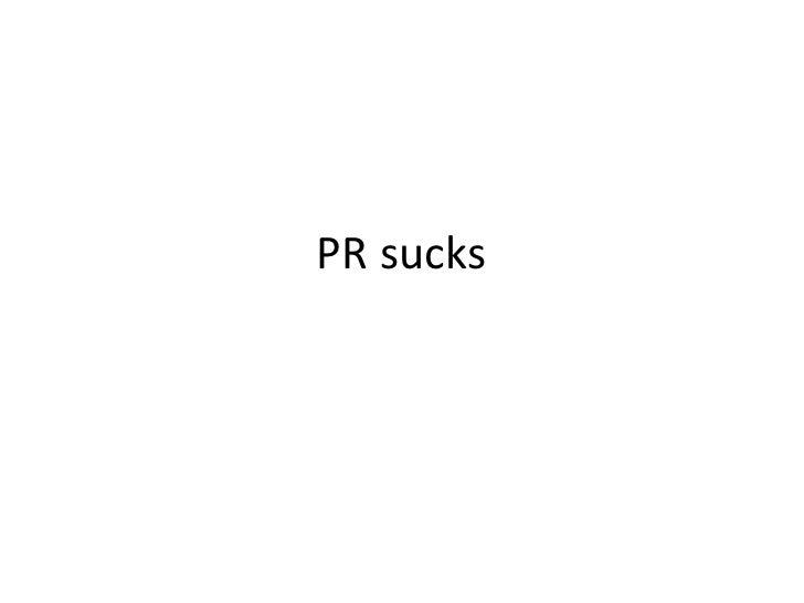 PR sucks
