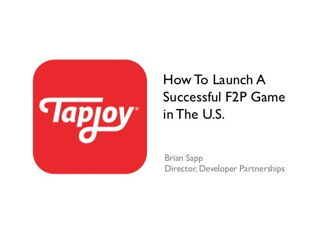 How To Launch A Successful F2P Game in The U.S.	  Brian Sapp	  Director, Developer Partnerships