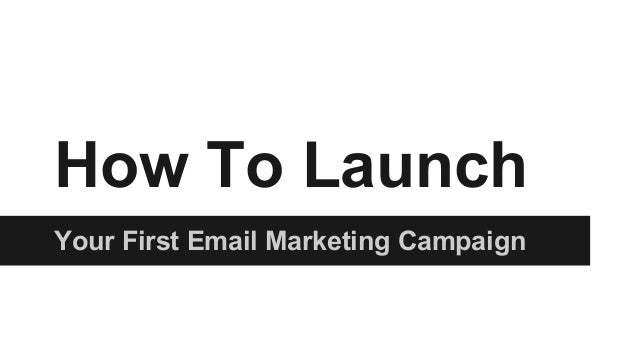 How To Launch Your First Email Marketing Campaign