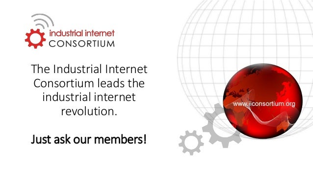 """""""Joining the Industrial Internet Consortium has expanded our horizons, our connections, and our knowledge in the realm of ..."""