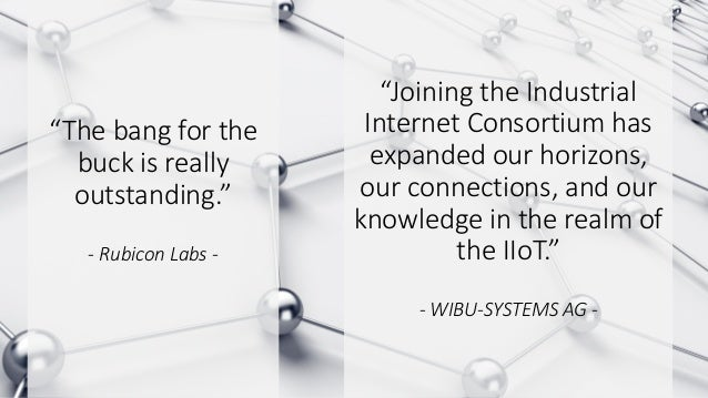 Join us in leading the IIoT. For more information on Industrial Internet Consortium activities, visit www.iiconsortium.org...