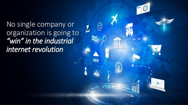 """No single company or organization is going to """"win"""" in the industrial internet revolution"""