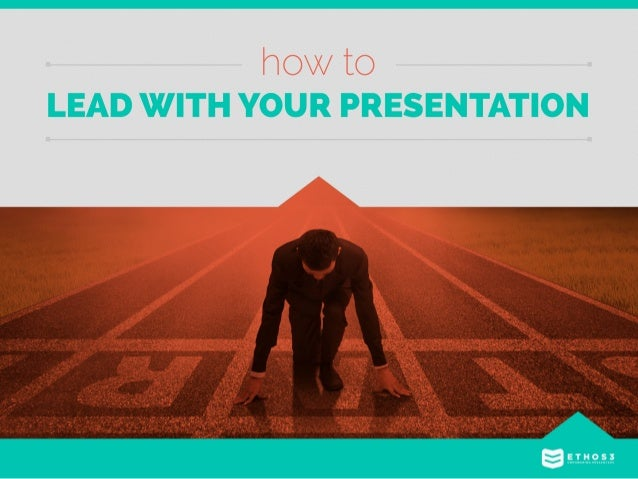 LEAD WITH YOUR PRESENTATION