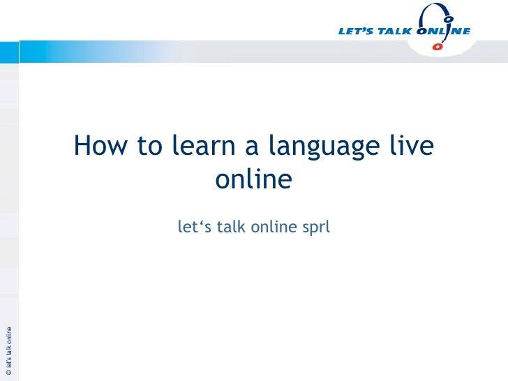 How to learn a language live                        online                      let's talk online sprlJanuar 2003         ...