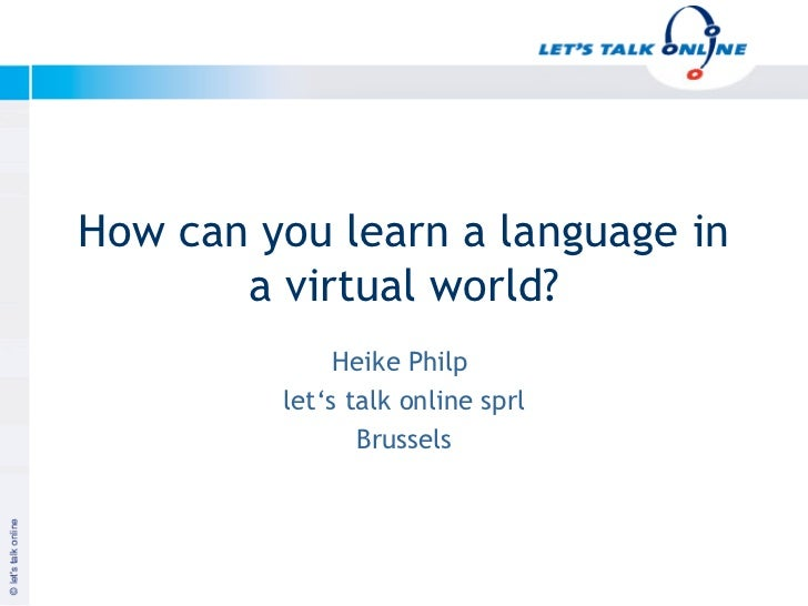 How can you learn a language in          a virtual world?                   Heike Philp              let's talk online spr...