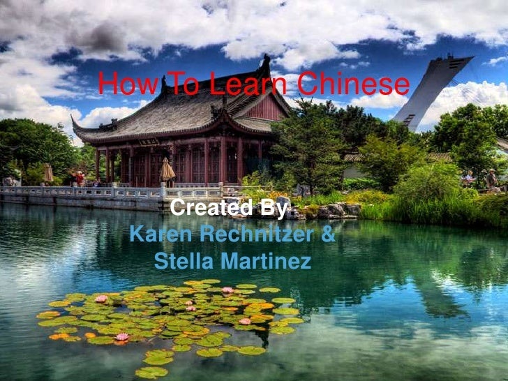How To Learn Chinese        Created By:   Karen Rechnitzer &     Stella Martinez