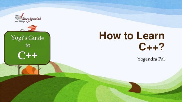 How to Learn C++? Yogendra Pal