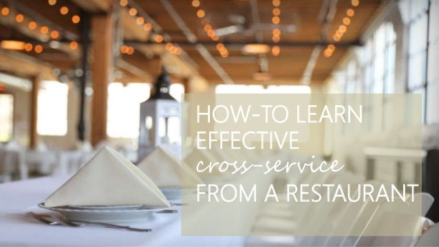 HOW-TO LEARN EFFECTIVE cross-service FROM A RESTAURANT