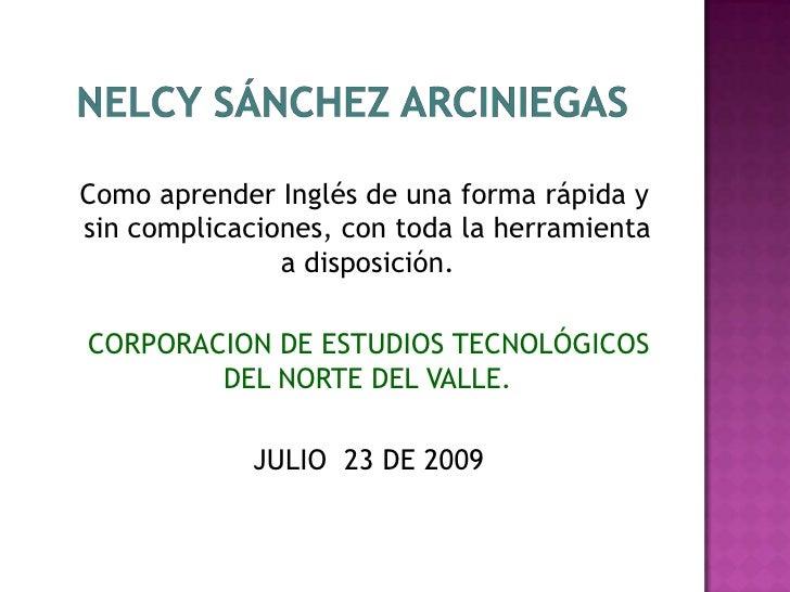 Nelcy Sánchez Arciniegas<br />  Como aprender Inglés de una forma rápida y sin complicaciones, con toda la herramienta a d...