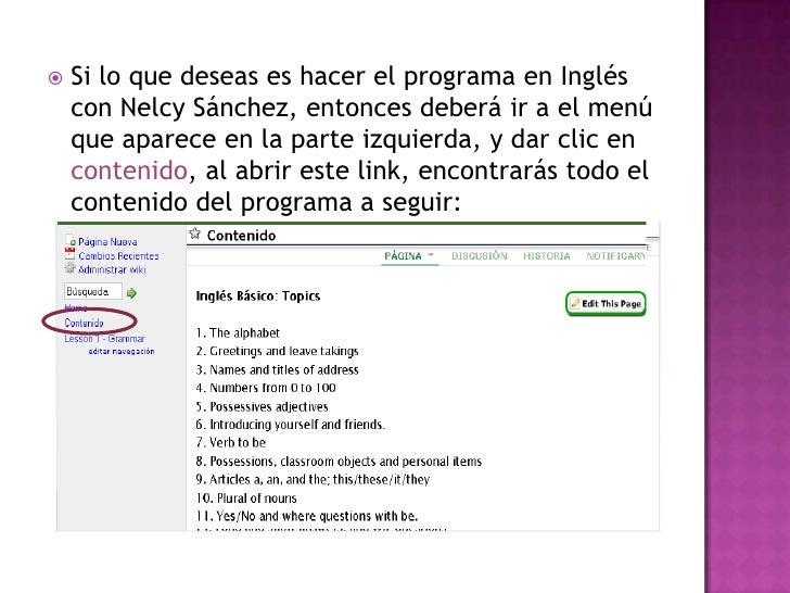 Si lo que deseas es hacer el programa en Inglés con Nelcy Sánchez, entonces deberá ir a el menú que aparece en la parte iz...