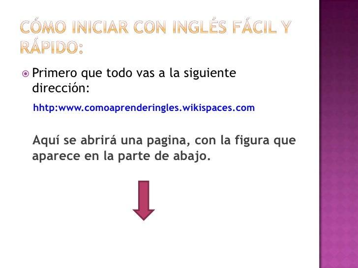 Cómo iniciar con inglés fácil y rápido: <br />Primero que todo vas a la siguiente dirección:  <br />hhtp:www.comoaprenderi...