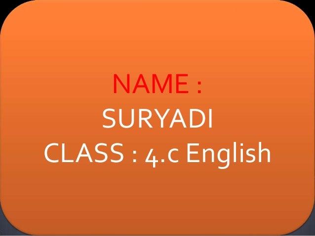 NAME : SURYADI CLASS : 4.c English