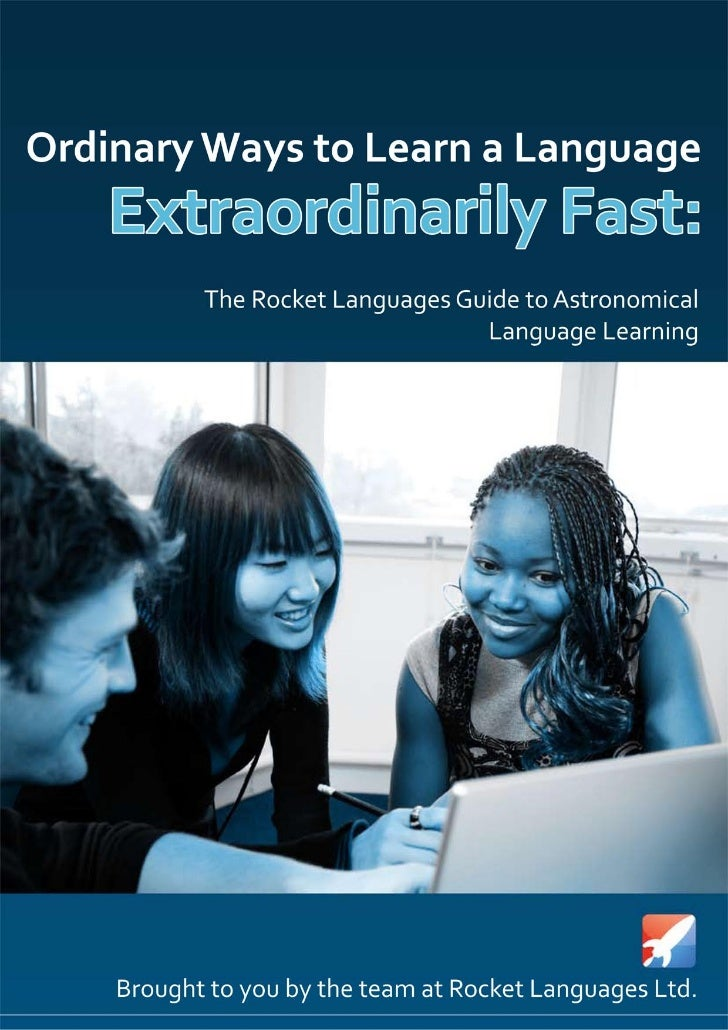 Ordinary Ways to Learn a Language          Extraordinarily Fast:      The Rocket Languages Guide to      Astronomical Lang...