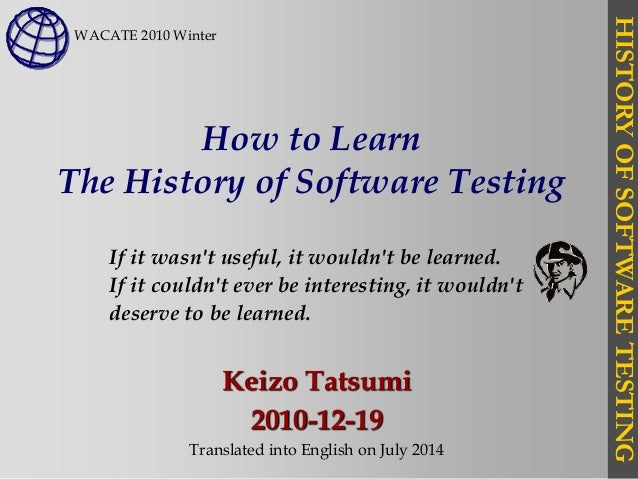 HISTORYOFSOFTWARETESTING How to Learn The History of Software Testing Keizo Tatsumi 2010-12-19 Translated into English on ...