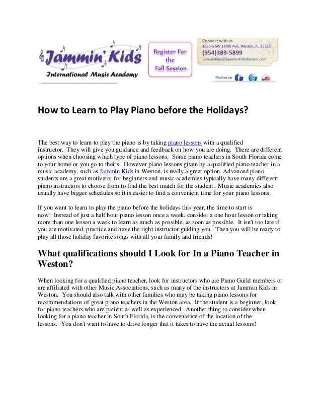 How to Learn to Play Piano before the Holidays?The best way to learn to play the piano is by taking piano lessons with a q...