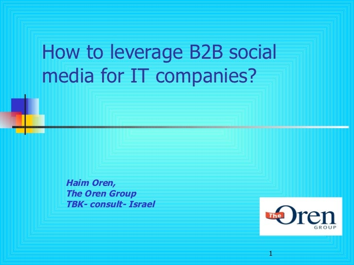 How to leverage B2B social media for IT companies? Haim Oren,  The Oren Group TBK- consult- Israel